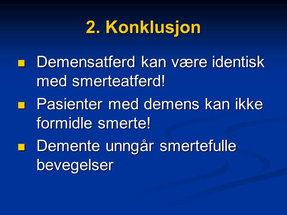 2. Konklusjon Demensatferd kan være identisk med smerteatferd!