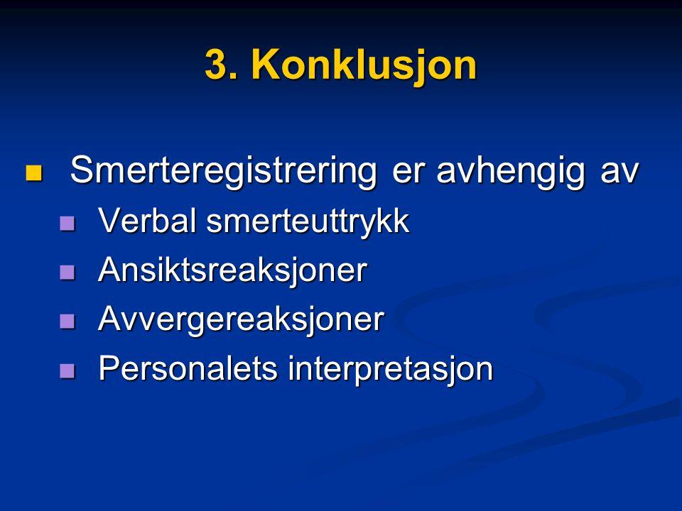 3. Konklusjon Smerteregistrering er avhengig av Verbal smerteuttrykk