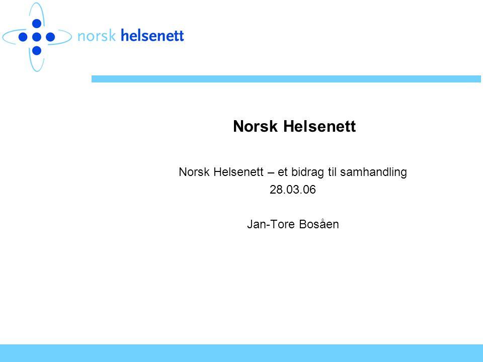 Norsk Helsenett – et bidrag til samhandling 28.03.06 Jan-Tore Bosåen