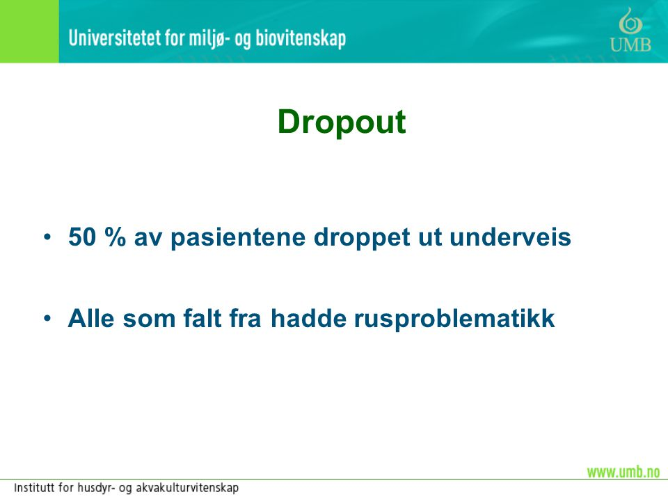 Dropout 50 % av pasientene droppet ut underveis