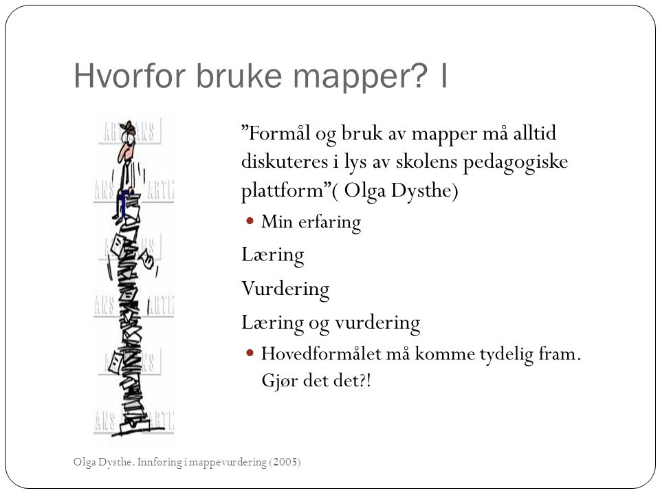 Hvorfor bruke mapper I Formål og bruk av mapper må alltid diskuteres i lys av skolens pedagogiske plattform ( Olga Dysthe)