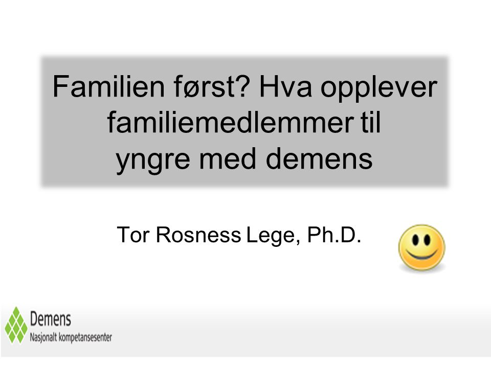Familien først Hva opplever familiemedlemmer til yngre med demens
