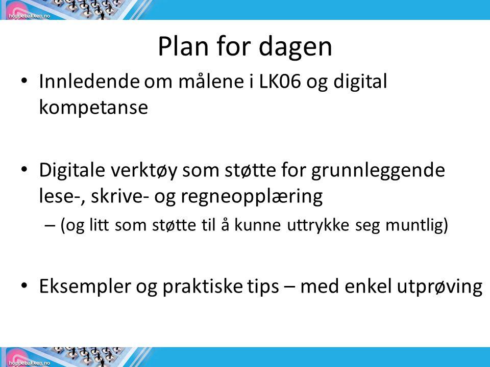 Plan for dagen Innledende om målene i LK06 og digital kompetanse