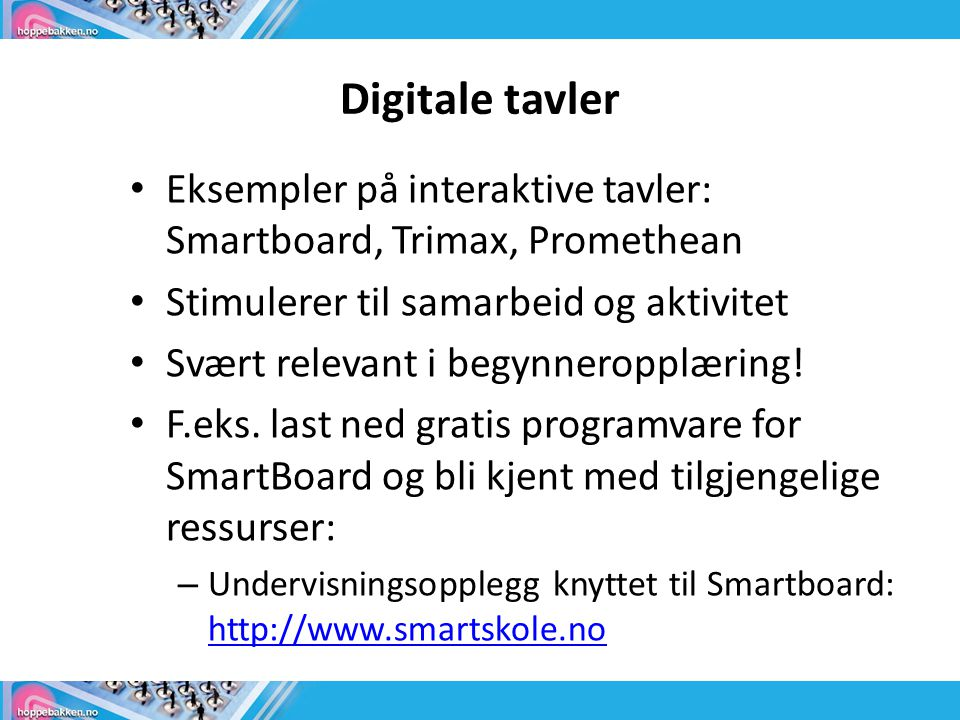 Digitale tavler Eksempler på interaktive tavler: Smartboard, Trimax, Promethean. Stimulerer til samarbeid og aktivitet.