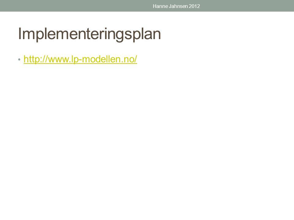 Hanne Jahnsen 2012 Implementeringsplan http://www.lp-modellen.no/