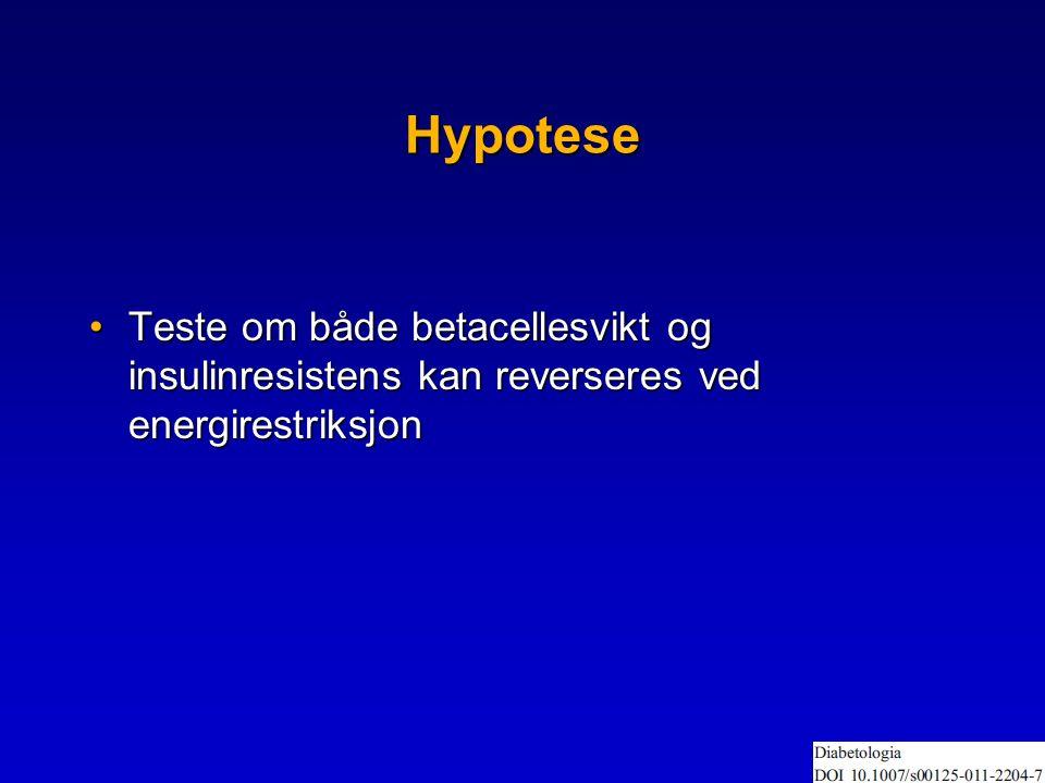 Hypotese Teste om både betacellesvikt og insulinresistens kan reverseres ved energirestriksjon