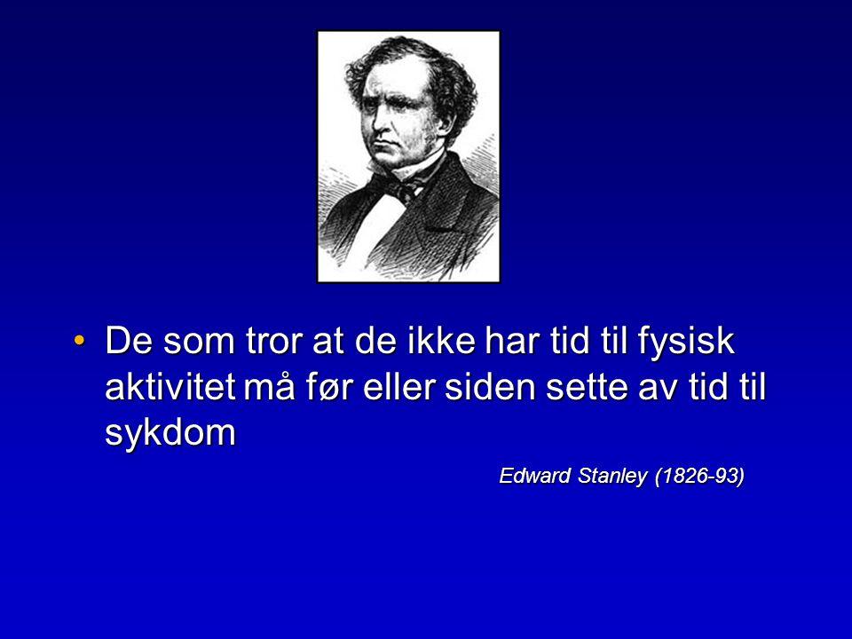 De som tror at de ikke har tid til fysisk aktivitet må før eller siden sette av tid til sykdom Edward Stanley (1826-93)