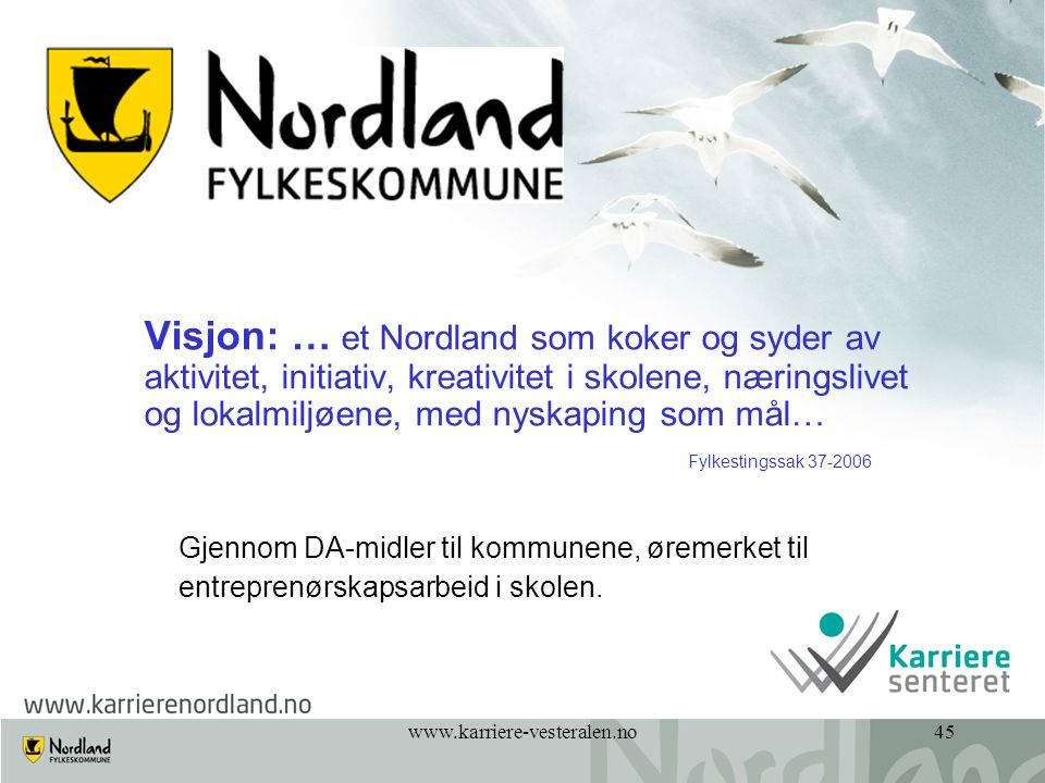 Visjon: … et Nordland som koker og syder av aktivitet, initiativ, kreativitet i skolene, næringslivet og lokalmiljøene, med nyskaping som mål…