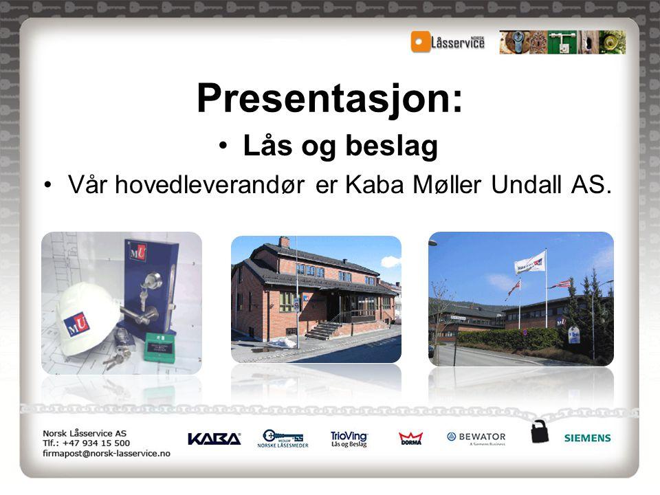 Vår hovedleverandør er Kaba Møller Undall AS.