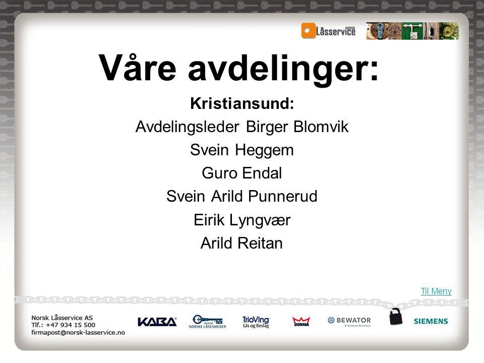 Våre avdelinger: Kristiansund: Avdelingsleder Birger Blomvik Svein Heggem Guro Endal Svein Arild Punnerud Eirik Lyngvær Arild Reitan