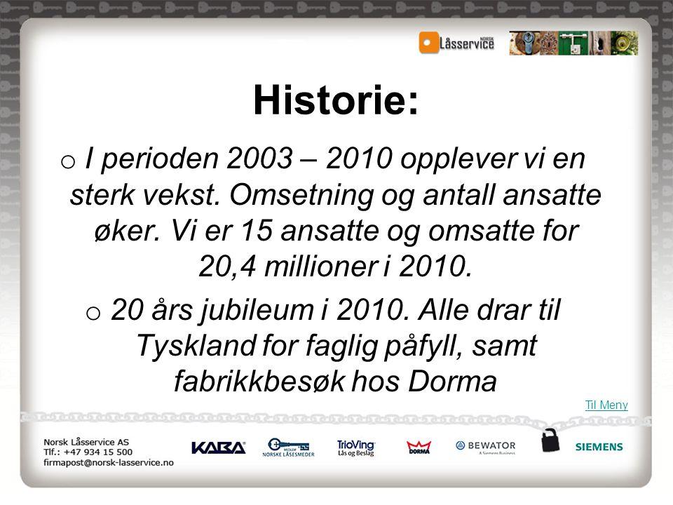 Historie: I perioden 2003 – 2010 opplever vi en sterk vekst. Omsetning og antall ansatte øker. Vi er 15 ansatte og omsatte for 20,4 millioner i 2010.