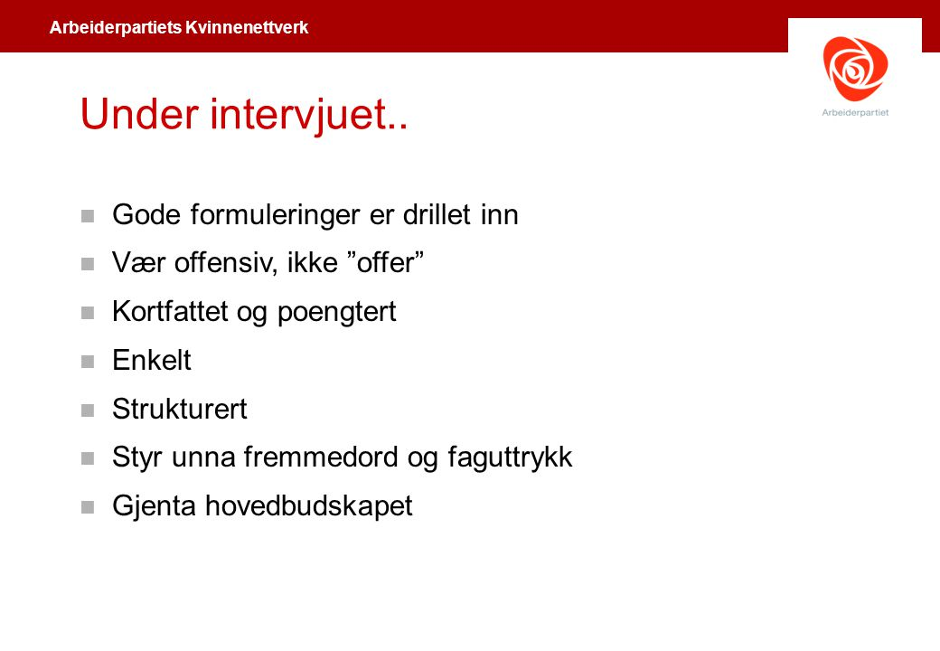 Under intervjuet.. Gode formuleringer er drillet inn