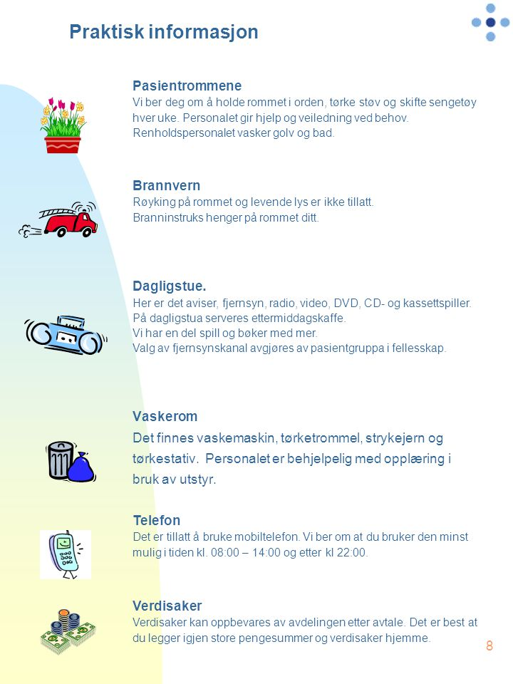 Praktisk informasjon Pasientrommene Brannvern Dagligstue. Vaskerom