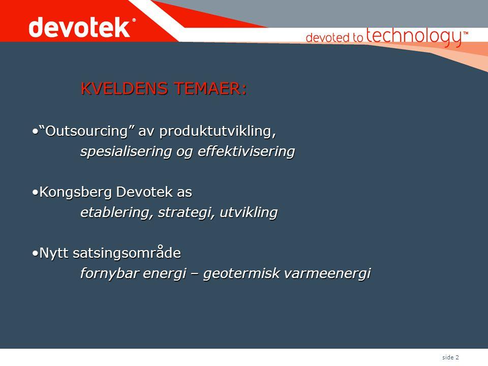 KVELDENS TEMAER: Outsourcing av produktutvikling, spesialisering og effektivisering. Kongsberg Devotek as etablering, strategi, utvikling.