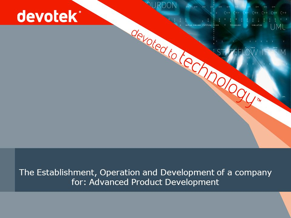 The Establishment, Operation and Development of a company for: Advanced Product Development