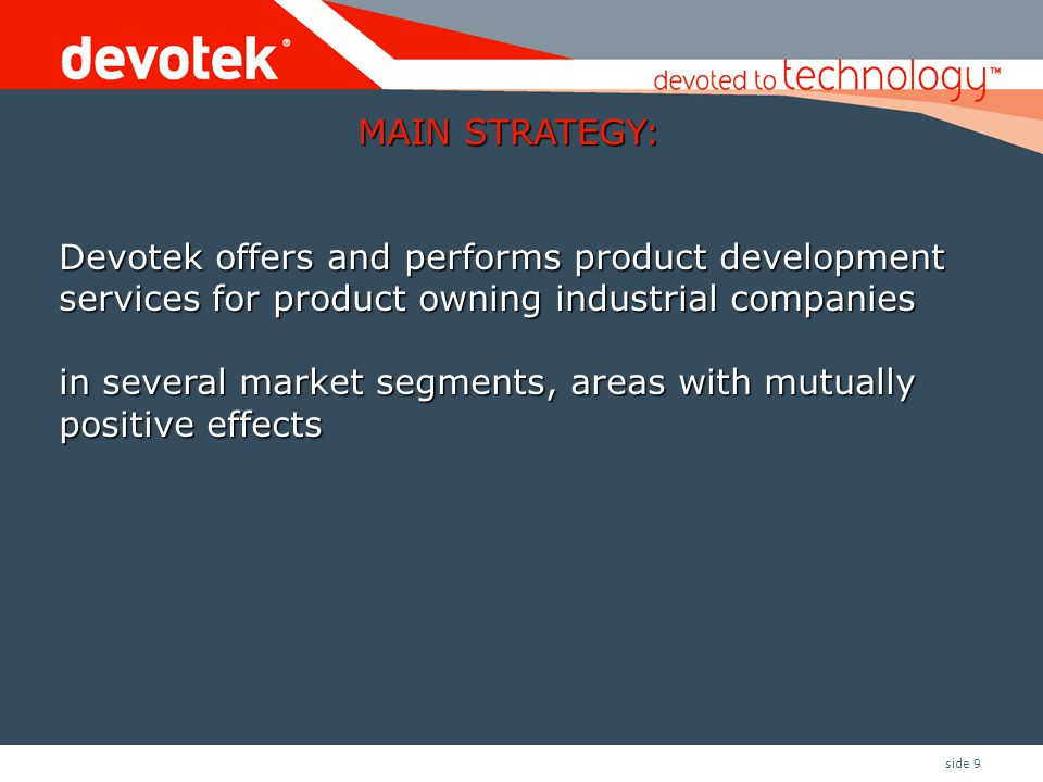 MAIN STRATEGY: Devotek offers and performs product development services for product owning industrial companies.