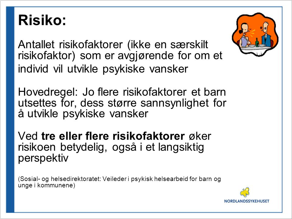 Risiko: Antallet risikofaktorer (ikke en særskilt risikofaktor) som er avgjørende for om et individ vil utvikle psykiske vansker.
