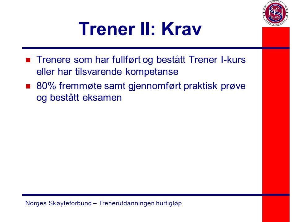 Trener II: Krav Trenere som har fullført og bestått Trener I-kurs eller har tilsvarende kompetanse.