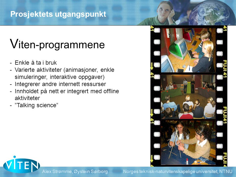 Viten-programmene Prosjektets utgangspunkt Enkle å ta i bruk