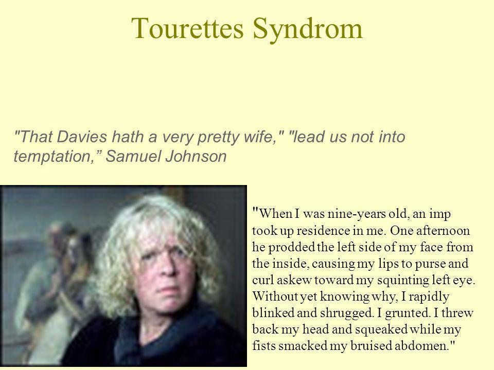 Tourettes Syndrom That Davies hath a very pretty wife, lead us not into temptation, Samuel Johnson.