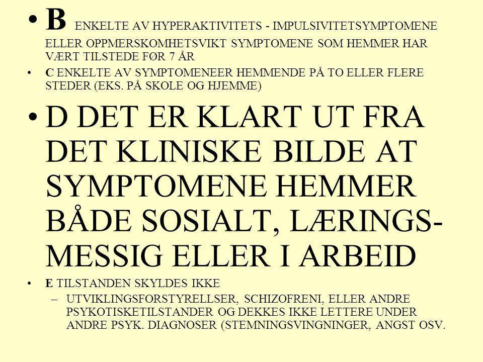 B ENKELTE AV HYPERAKTIVITETS - IMPULSIVITETSYMPTOMENE ELLER OPPMERSKOMHETSVIKT SYMPTOMENE SOM HEMMER HAR VÆRT TILSTEDE FØR 7 ÅR