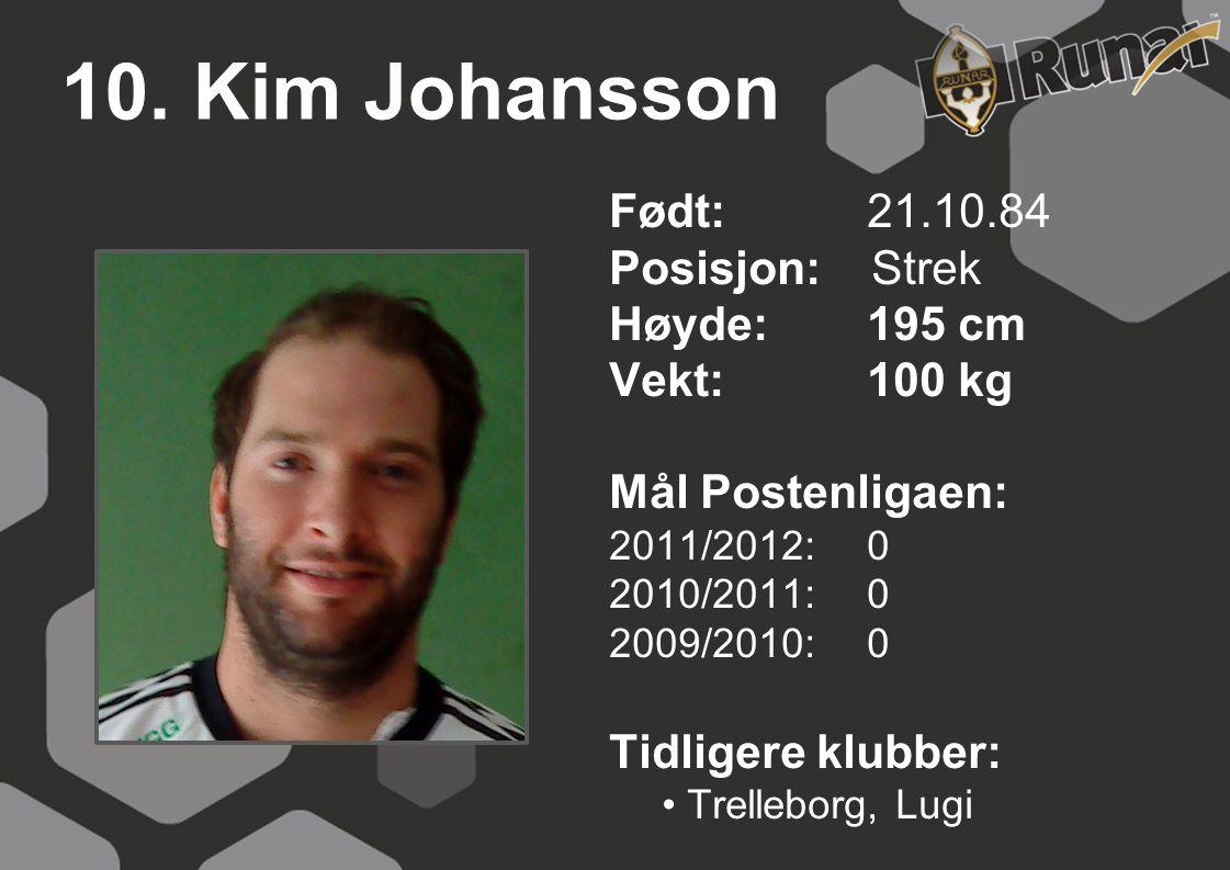10. Kim Johansson Født: 21.10.84 Posisjon: Strek Høyde: 195 cm