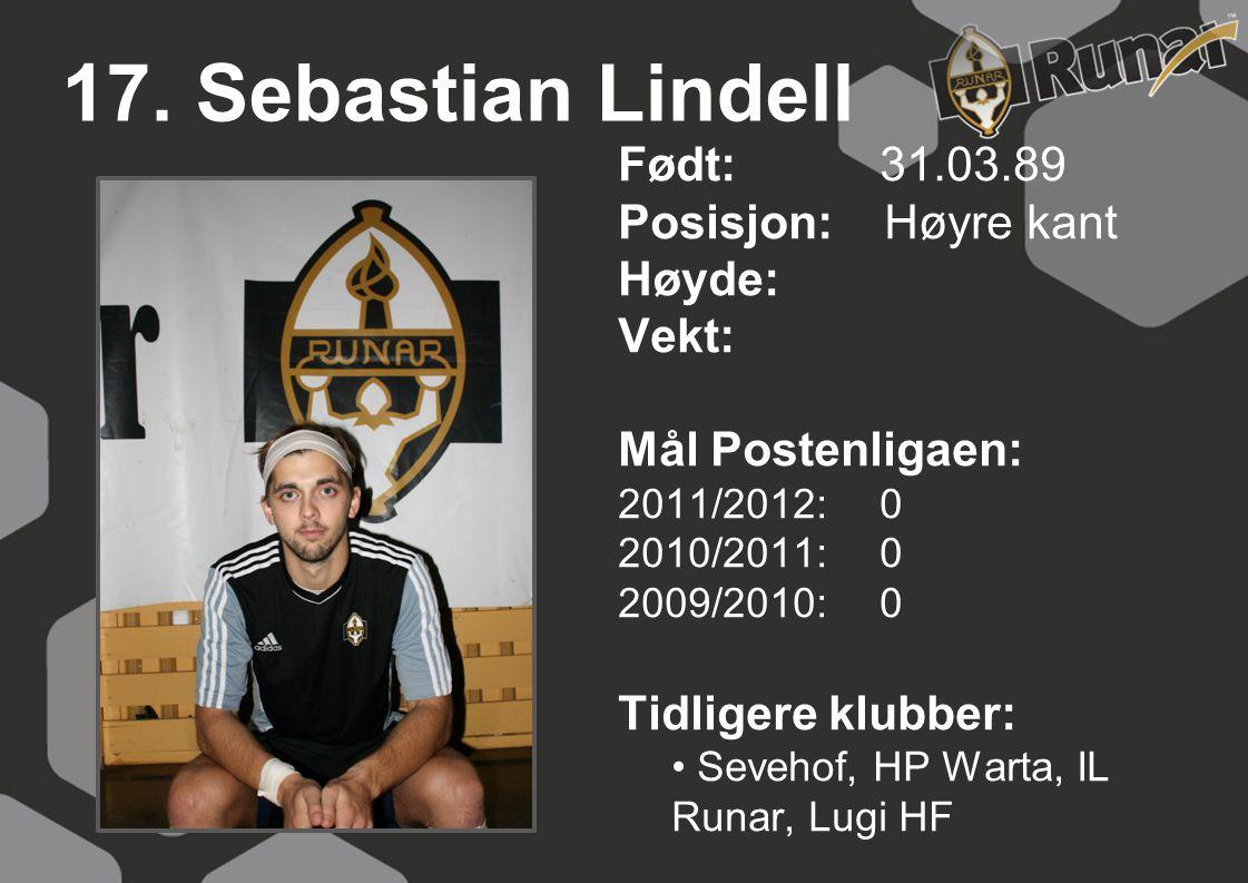 17. Sebastian Lindell Født: 31.03.89 Posisjon: Høyre kant Høyde: Vekt:
