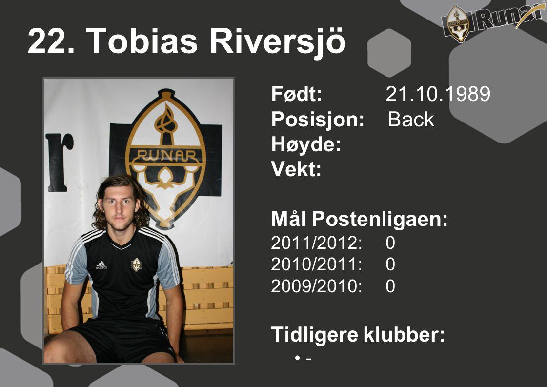 22. Tobias Riversjö Født: 21.10.1989 Posisjon: Back Høyde: Vekt: