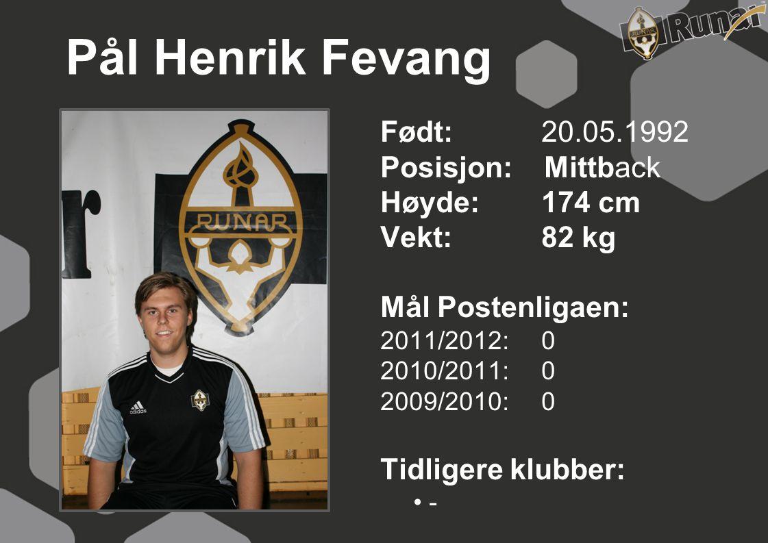 Pål Henrik Fevang Født: 20.05.1992 Posisjon: Mittback Høyde: 174 cm