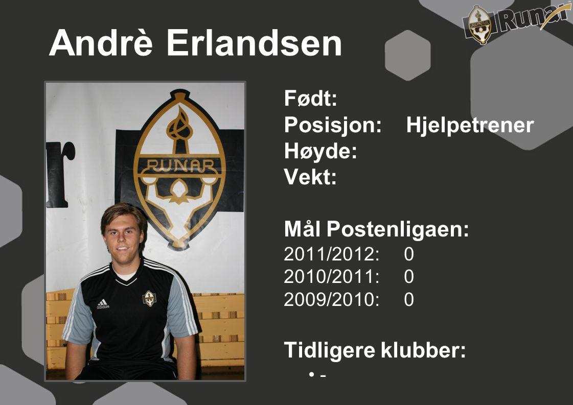 Andrè Erlandsen Født: Posisjon: Hjelpetrener Høyde: Vekt: