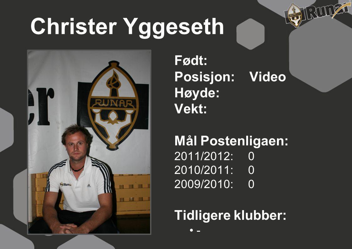 Christer Yggeseth Født: Posisjon: Video Høyde: Vekt: Mål Postenligaen: