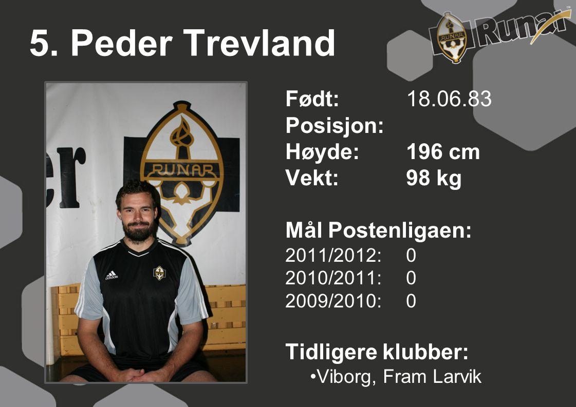 5. Peder Trevland Født: 18.06.83 Posisjon: Høyde: 196 cm Vekt: 98 kg