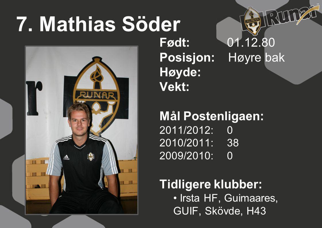 7. Mathias Söder Født: 01.12.80 Posisjon: Høyre bak Høyde: Vekt: