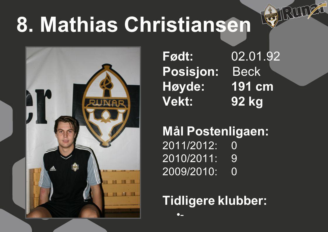 8. Mathias Christiansen Født: 02.01.92 Posisjon: Beck Høyde: 191 cm