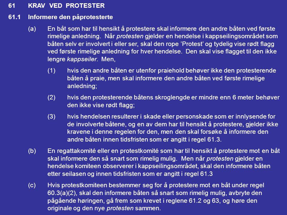 61 KRAV VED PROTESTER 61.1 Informere den påprotesterte. (a) En båt som har til hensikt å protestere skal informere den andre båten ved første.