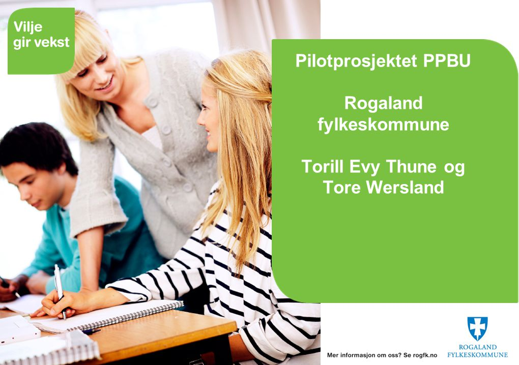 Pilotprosjektet PPBU Rogaland fylkeskommune Torill Evy Thune og Tore Wersland