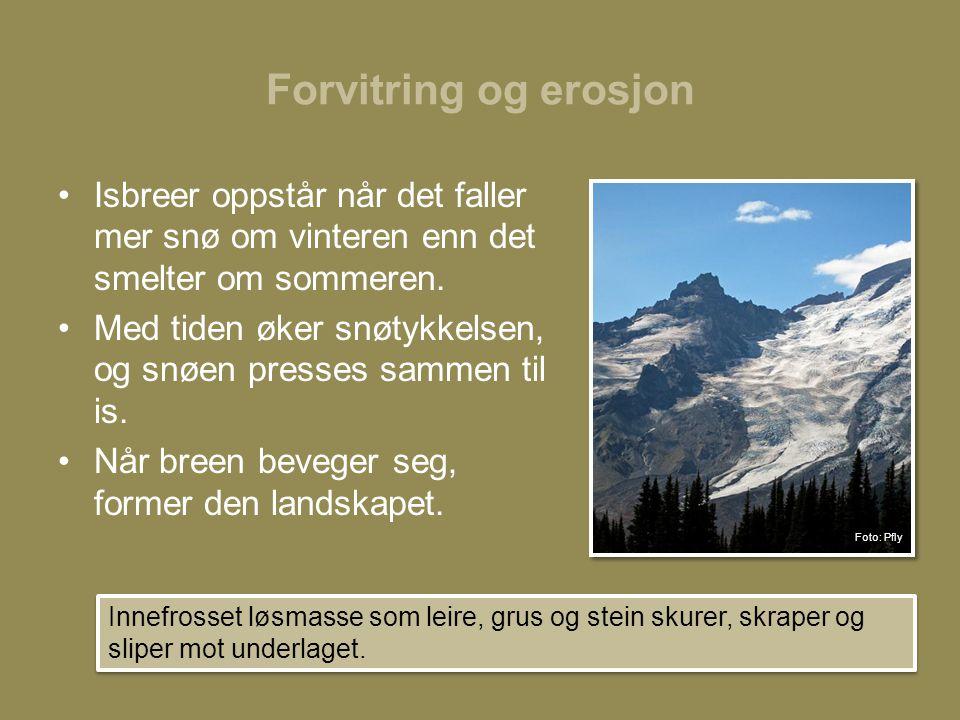 Forvitring og erosjon Isbreer oppstår når det faller mer snø om vinteren enn det smelter om sommeren.