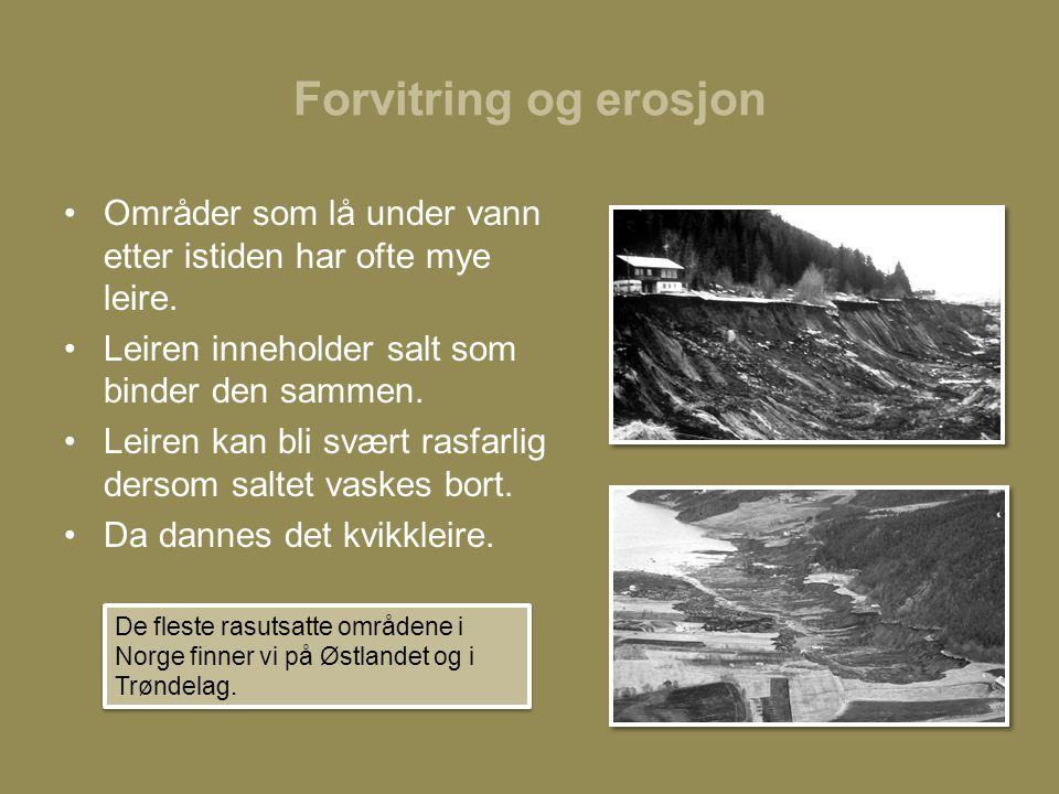 Forvitring og erosjon Områder som lå under vann etter istiden har ofte mye leire. Leiren inneholder salt som binder den sammen.