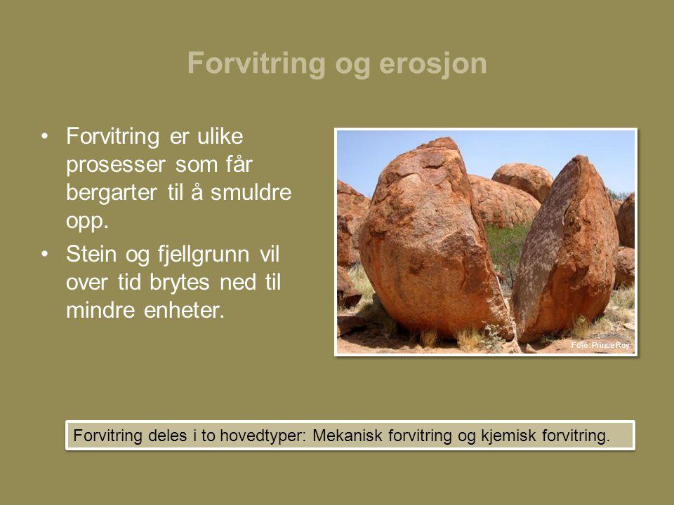 Forvitring og erosjon Forvitring er ulike prosesser som får bergarter til å smuldre opp.