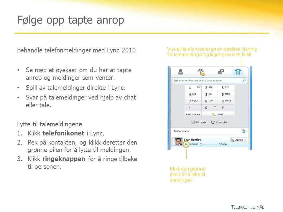 Følge opp tapte anrop Behandle telefonmeldinger med Lync 2010