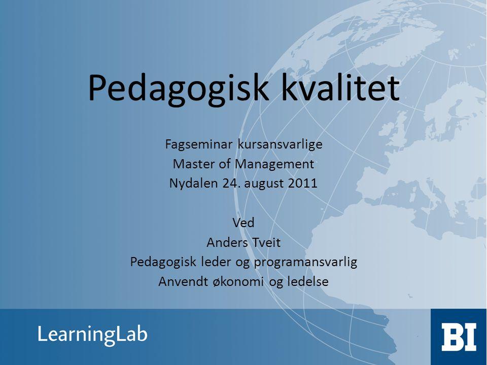 Pedagogisk kvalitet Fagseminar kursansvarlige Master of Management