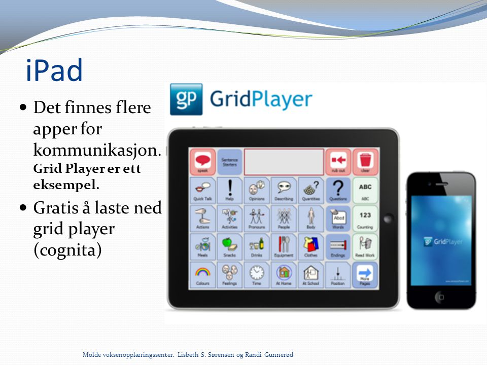 iPad Det finnes flere apper for kommunikasjon. Grid Player er ett eksempel. Gratis å laste ned grid player (cognita)