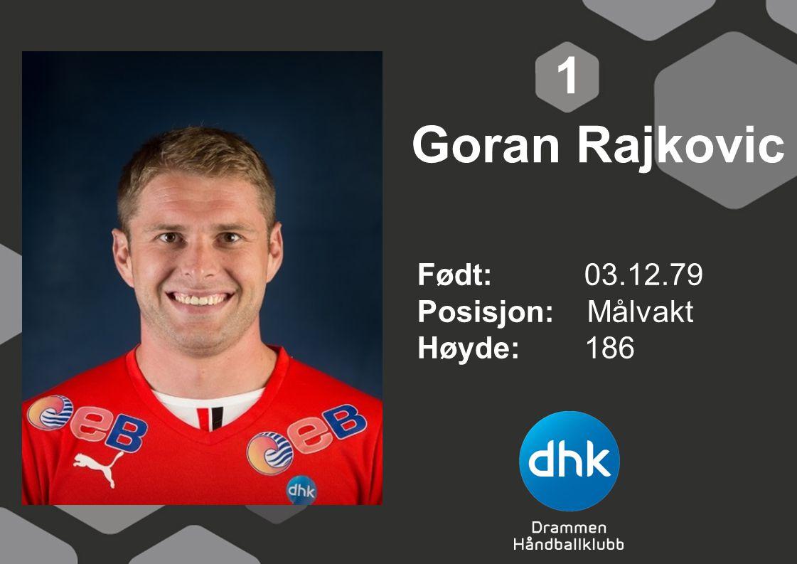 1 Goran Rajkovic Født: 03.12.79 Posisjon: Målvakt Høyde: 186