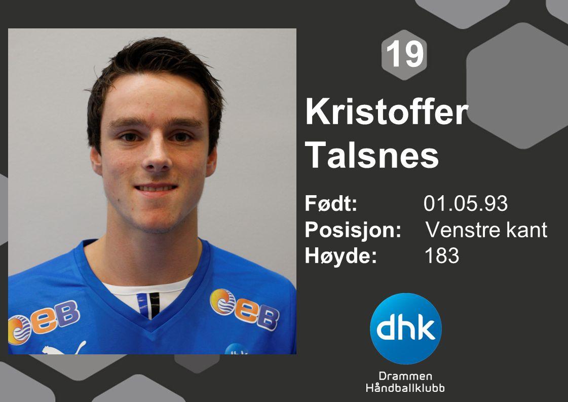 19 Kristoffer Talsnes Født: 01.05.93 Posisjon: Venstre kant Høyde: 183