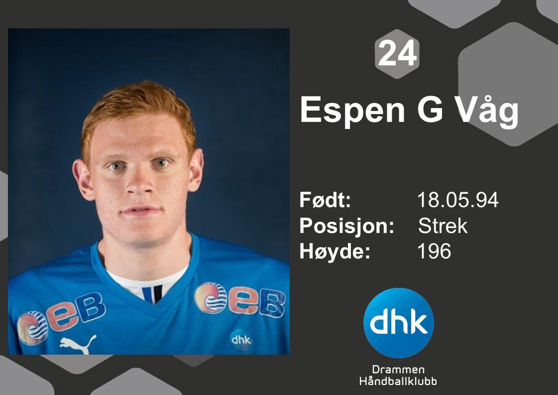 24 Espen G Våg Født: 18.05.94 Posisjon: Strek Høyde: 196