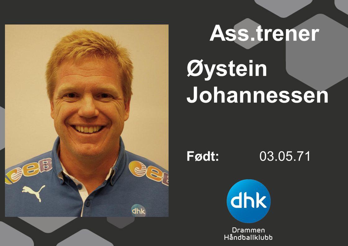 Ass.trener Øystein Johannessen Født: 03.05.71