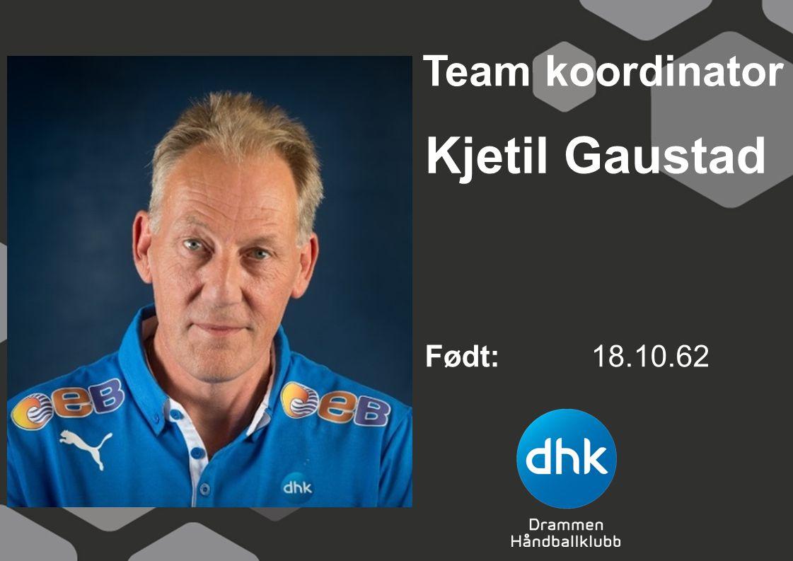 Team koordinator Kjetil Gaustad Født: 18.10.62