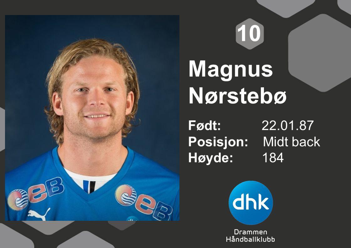 10 Magnus Nørstebø Født: 22.01.87 Posisjon: Midt back Høyde: 184
