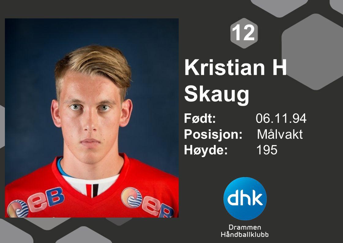 12 Kristian H Skaug Født: 06.11.94 Posisjon: Målvakt Høyde: 195