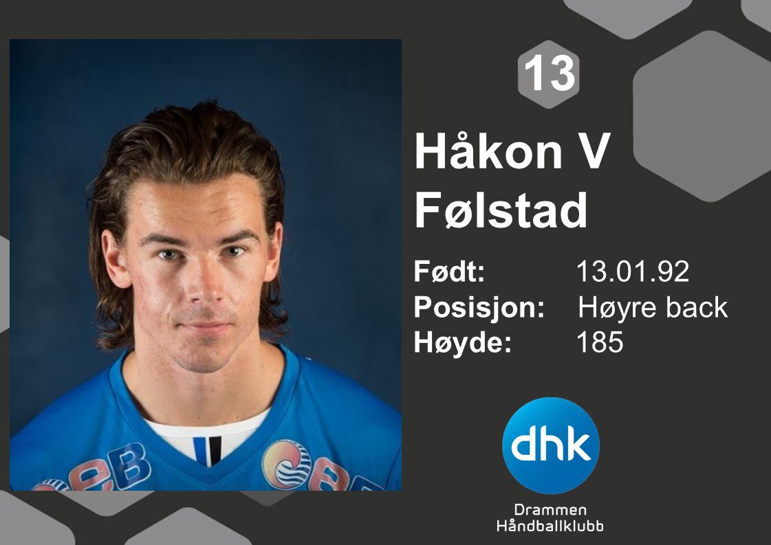 13 Håkon V Følstad Født: 13.01.92 Posisjon: Høyre back Høyde: 185